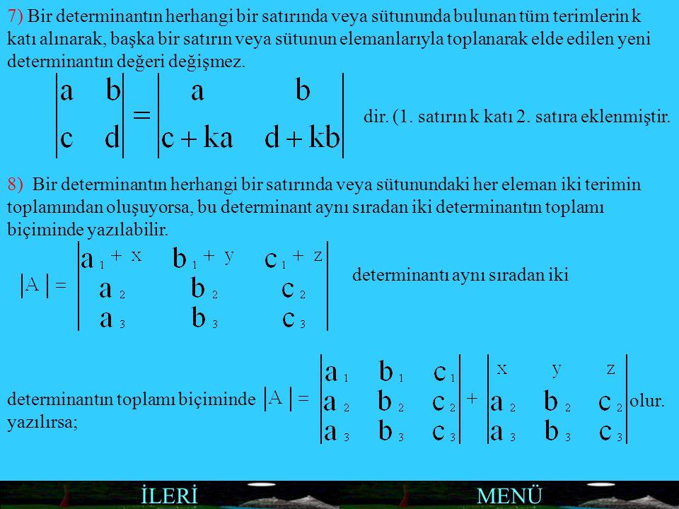MENÜİLERİ 7) Bir determinantın herhangi bir satırında veya sütununda bulunan tüm terimlerin k katı alınarak, başka bir satırın veya sütunun elemanları