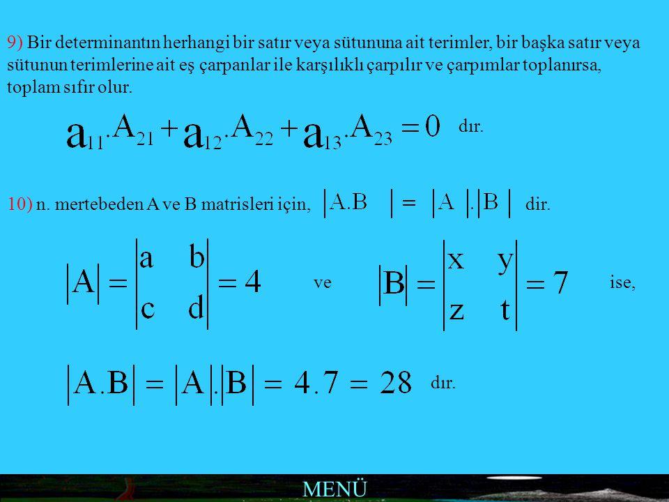 MENÜ 9) Bir determinantın herhangi bir satır veya sütununa ait terimler, bir başka satır veya sütunun terimlerine ait eş çarpanlar ile karşılıklı çarp