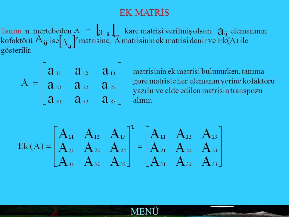 MENÜ EK MATRİS Tanım: n. mertebeden kare matrisi verilmiş olsun. elemanının kofaktörü ise matrisine, A matrisinin ek matrisi denir ve Ek(A) ile göster