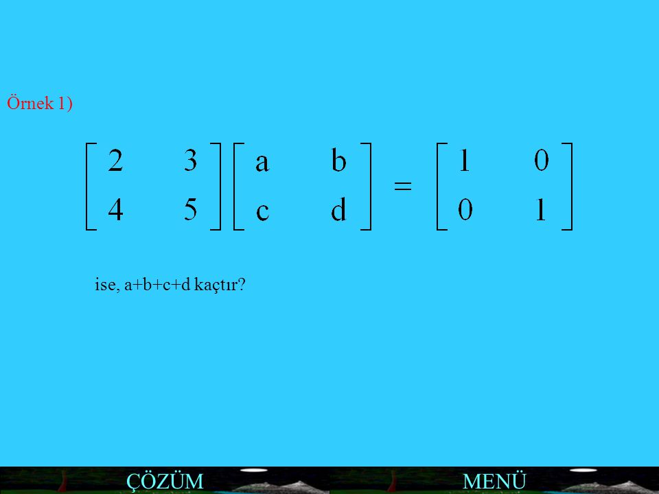 MENÜ Örnek 1) ise, a+b+c+d kaçtır? ÇÖZÜM