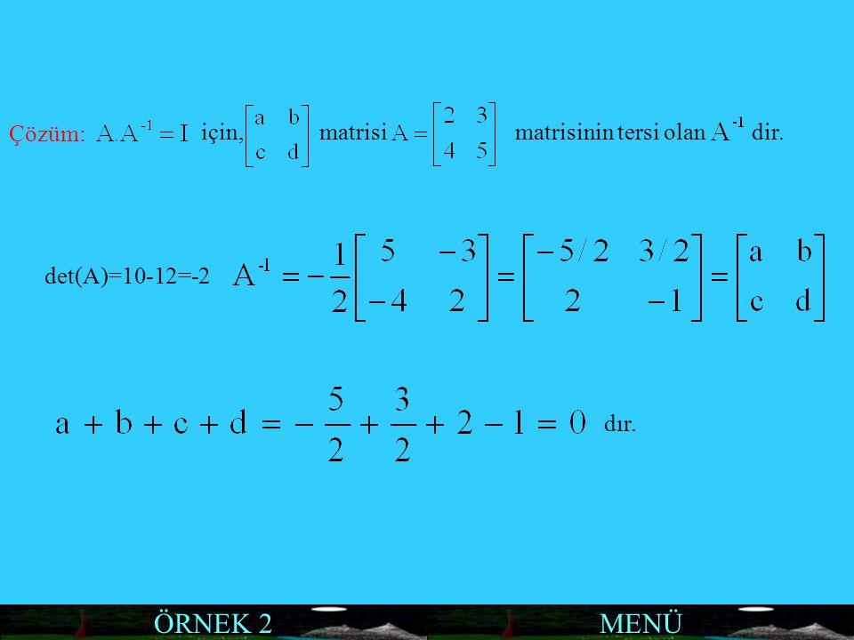 MENÜÖRNEK 2 Çözüm: için, matrisi matrisinin tersi olan dir. det(A)=10-12=-2 dır.