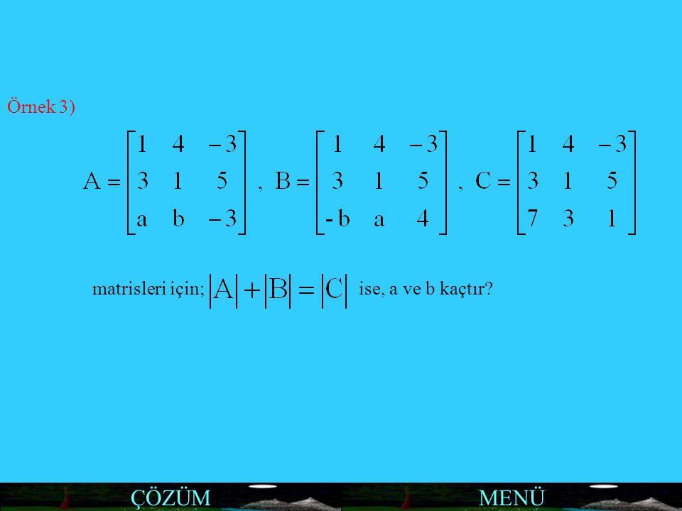 MENÜ Örnek 3) matrisleri için; ise, a ve b kaçtır? ÇÖZÜM