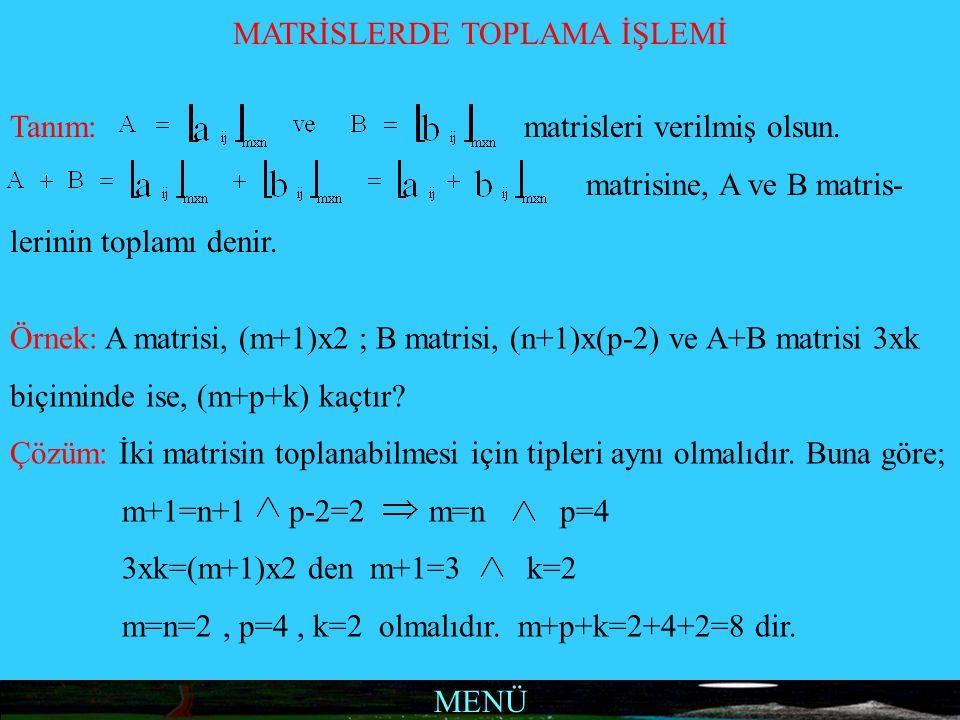 MENÜ MATRİSLERDE TOPLAMA İŞLEMİ Tanım: matrisleri verilmiş olsun. matrisine, A ve B matris- lerinin toplamı denir. Örnek: A matrisi, (m+1)x2 ; B matri