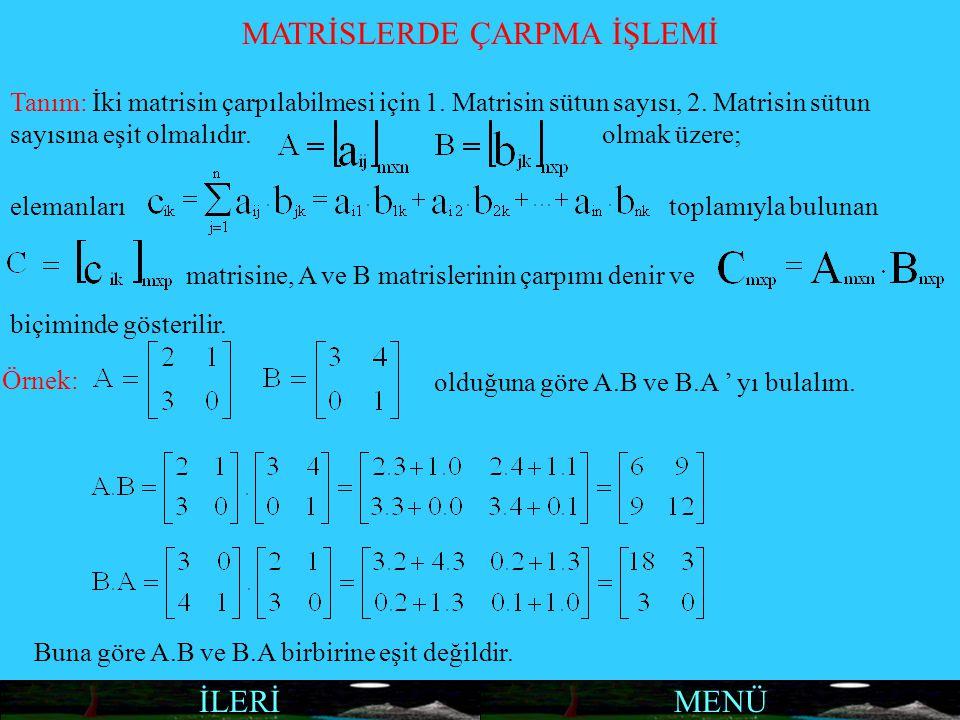 MENÜİLERİ MATRİSLERDE ÇARPMA İŞLEMİ Tanım: İki matrisin çarpılabilmesi için 1. Matrisin sütun sayısı, 2. Matrisin sütun sayısına eşit olmalıdır. olmak
