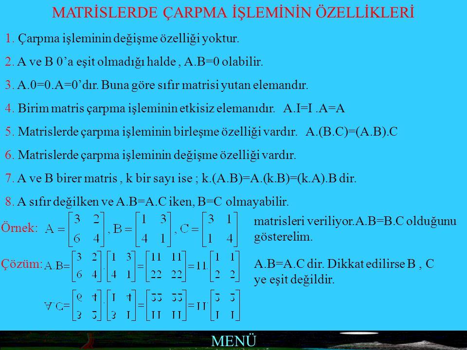 MENÜ MATRİSLERDE ÇARPMA İŞLEMİNİN ÖZELLİKLERİ 1. Çarpma işleminin değişme özelliği yoktur. 2. A ve B 0'a eşit olmadığı halde, A.B=0 olabilir. 3. A.0=0