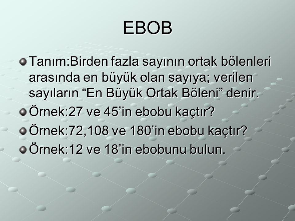 """EBOB Tanım:Birden fazla sayının ortak bölenleri arasında en büyük olan sayıya; verilen sayıların """"En Büyük Ortak Böleni"""" denir. Örnek:27 ve 45'in ebob"""