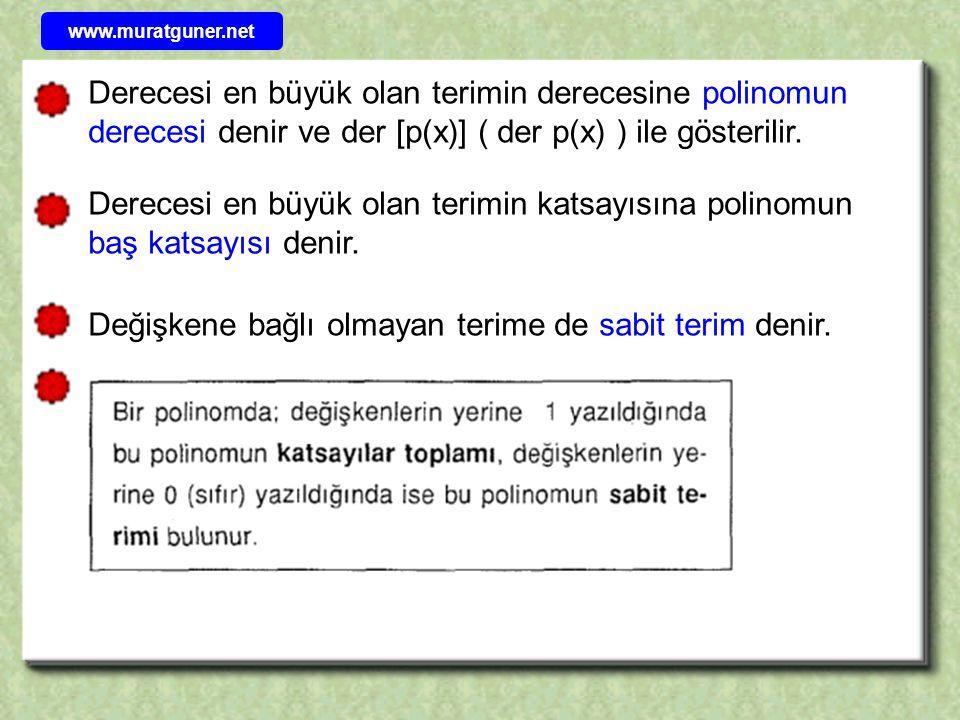 a 0, a 1 x, a 2 x 2, a 3 x 3,......., a n x n ifadelerine polinomun terimleri denir.