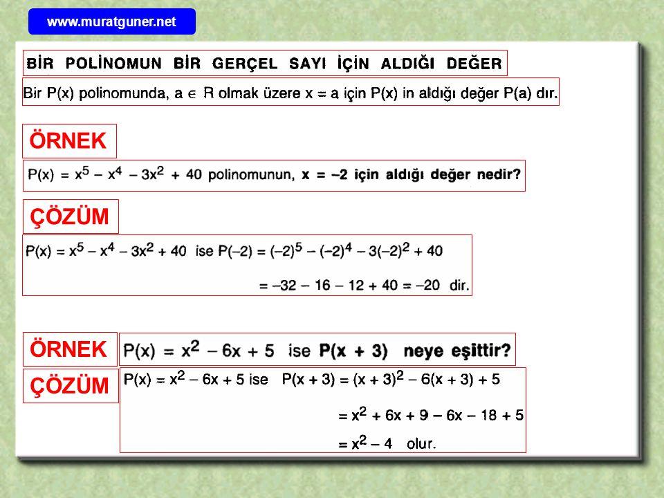 www.muratguner.net P( x ) = – 7, Örneğin; R( x ) = 5, Q( x ) = P( x ) = c ( c  R ) P( x ) = 0 Sabit polinomda x li terimler bulunmaz.