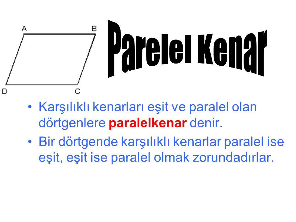 Karşılıklı kenarları eşit ve paralel olan dörtgenlere paralelkenar denir.