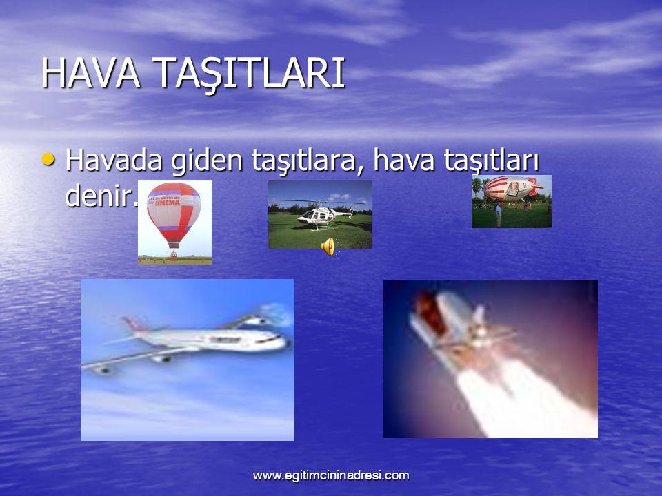 DENİZ TAŞITLARI Denizde giden taşıtlara,deniz taşıtları denir. Denizde giden taşıtlara,deniz taşıtları denir. www.egitimcininadresi.com