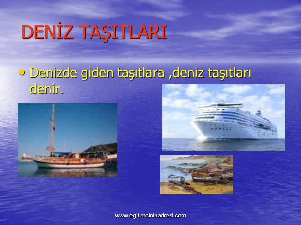 DENİZ TAŞITLARI Denizde giden taşıtlara,deniz taşıtları denir.