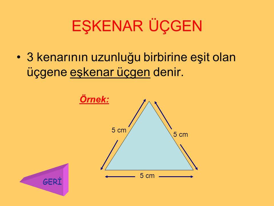 ÜÇGEN ÇEŞİTLERİ 3 çeşit üçgen vardır. 1.Eşkenar üçgenEşkenar üçgen 2.İkizkenar üçgenİkizkenar üçgen 3.Çeşit kenar üçgenÇeşit kenar üçgen GERİ