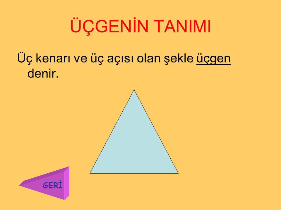 ÇEŞİT KENAR ÜÇGEN 3 kenarının uzunluğu birbirinden farklı olan üçgene çeşit kenar üçgen denir. 12 cm 8 cm 14 cm Örnek: GERİ
