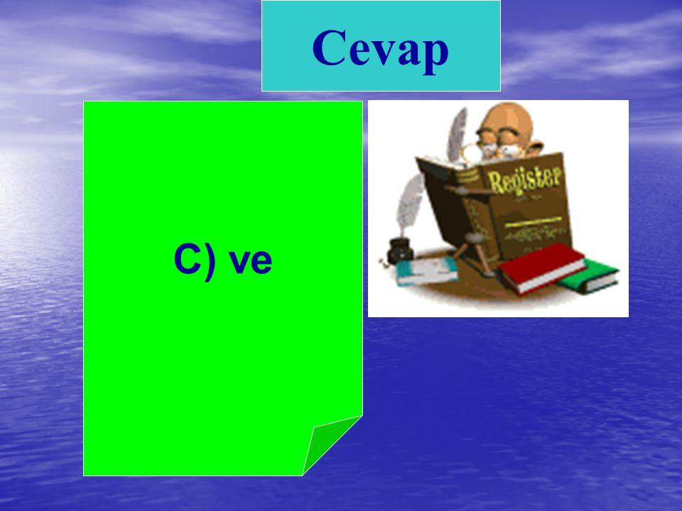 3)Virgül ile yan yana bulunamayan sözcük hangisidir? A. KalemB. Elma C. ve