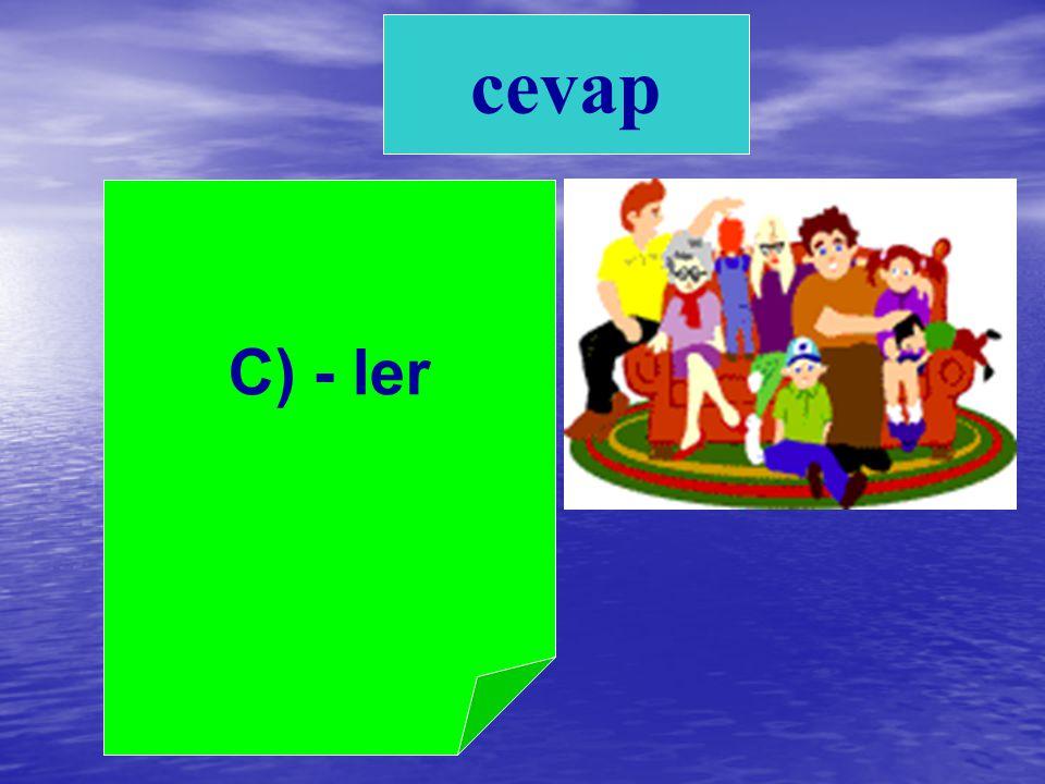 A. - den B. - im C. - ler 4)Özel isimlere getirilen hangi ek kesme işareti ile ayrılmaz?