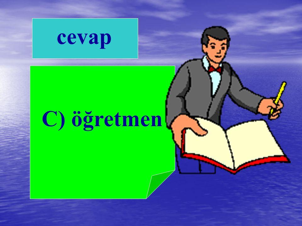C) öğretmen cevap