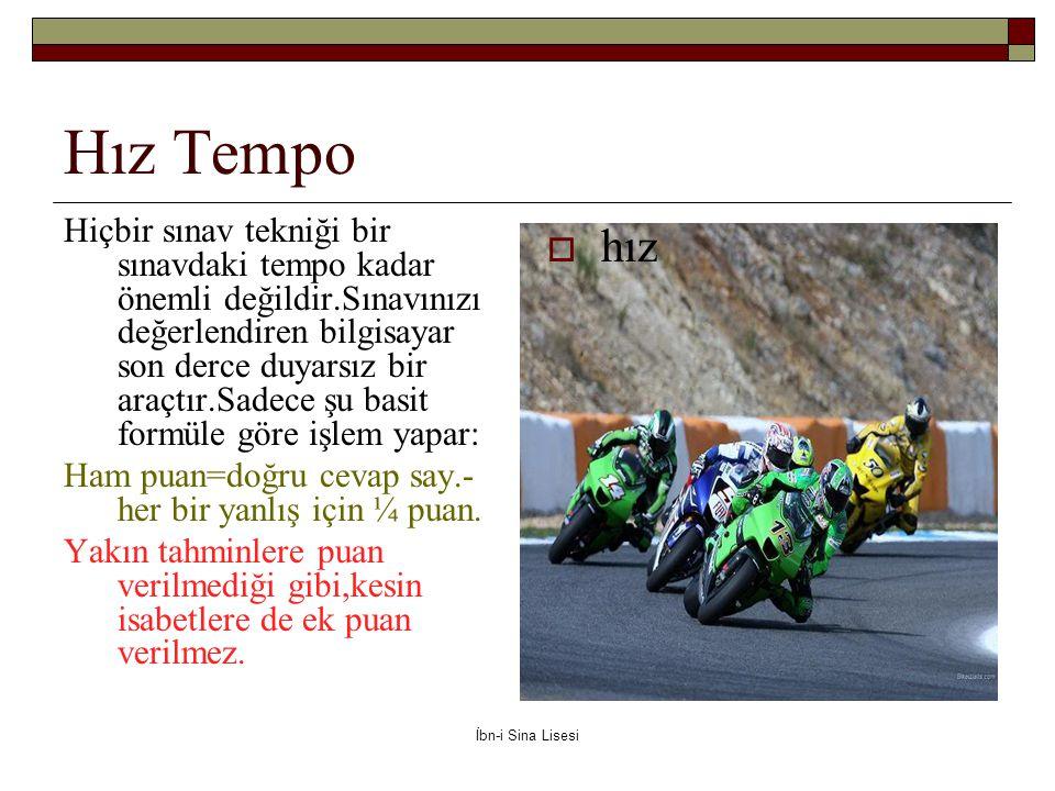 Hız Tempo Hiçbir sınav tekniği bir sınavdaki tempo kadar önemli değildir.Sınavınızı değerlendiren bilgisayar son derce duyarsız bir araçtır.Sadece şu