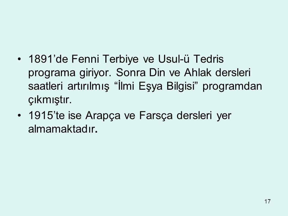 """17 1891'de Fenni Terbiye ve Usul-ü Tedris programa giriyor. Sonra Din ve Ahlak dersleri saatleri artırılmış """"İlmi Eşya Bilgisi"""" programdan çıkmıştır."""