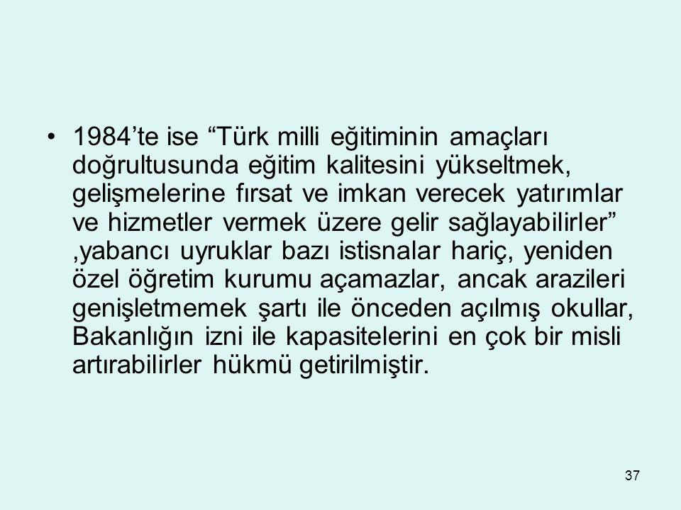 """37 1984'te ise """"Türk milli eğitiminin amaçları doğrultusunda eğitim kalitesini yükseltmek, gelişmelerine fırsat ve imkan verecek yatırımlar ve hizmetl"""