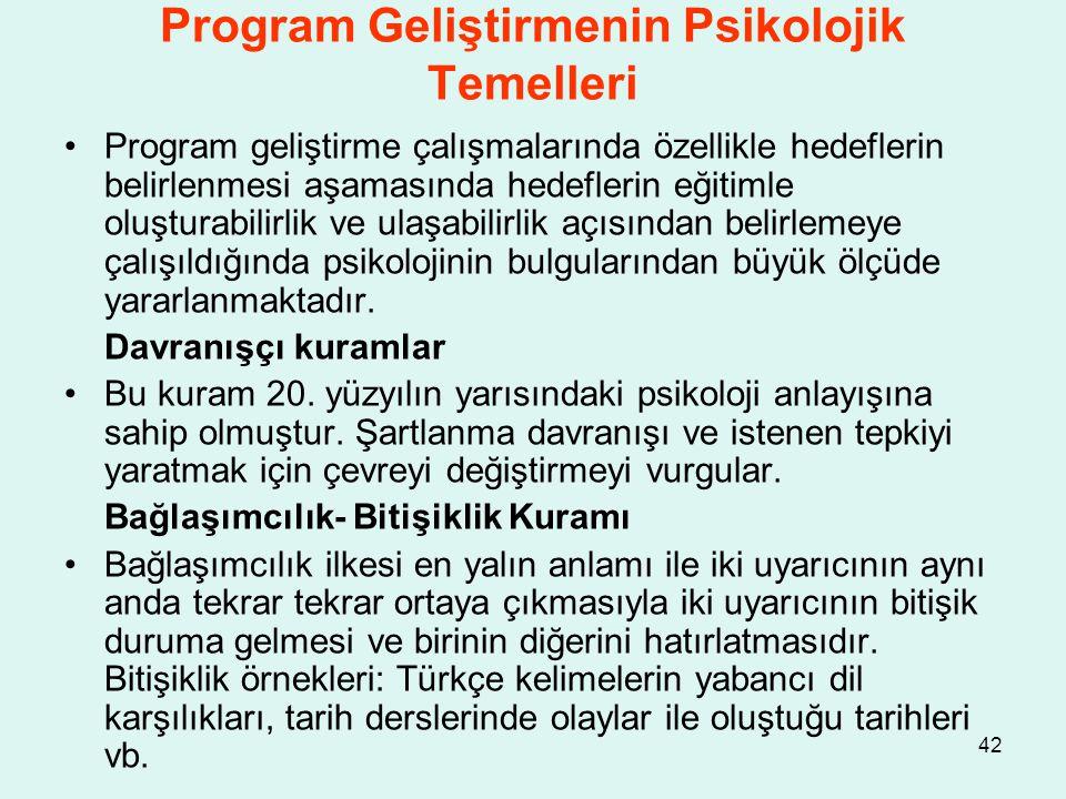 42 Program Geliştirmenin Psikolojik Temelleri Program geliştirme çalışmalarında özellikle hedeflerin belirlenmesi aşamasında hedeflerin eğitimle oluşt