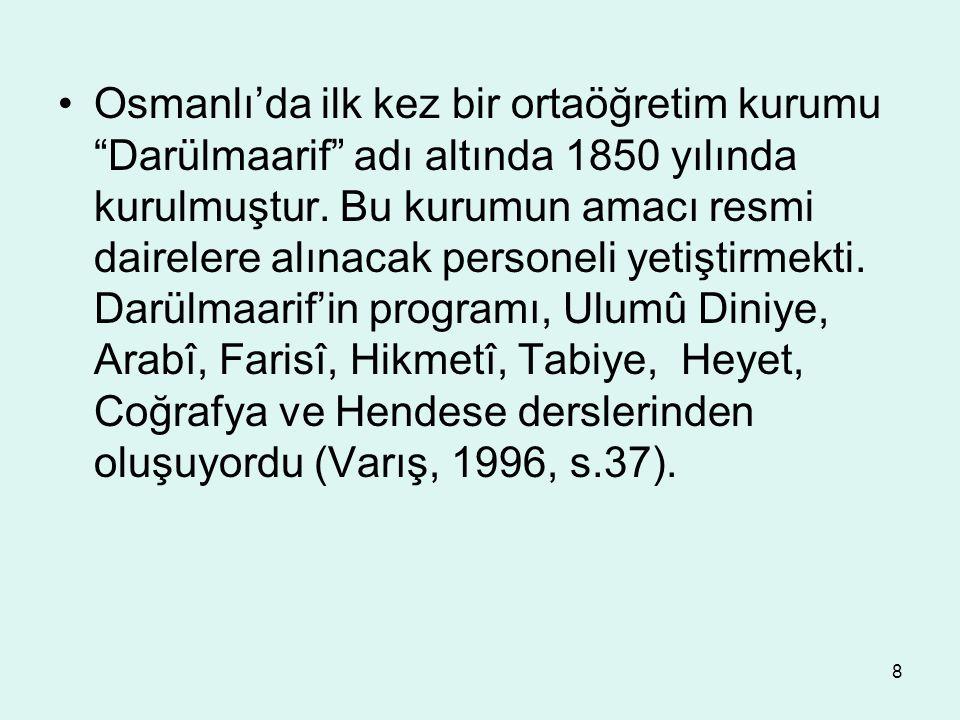 """8 Osmanlı'da ilk kez bir ortaöğretim kurumu """"Darülmaarif"""" adı altında 1850 yılında kurulmuştur. Bu kurumun amacı resmi dairelere alınacak personeli ye"""