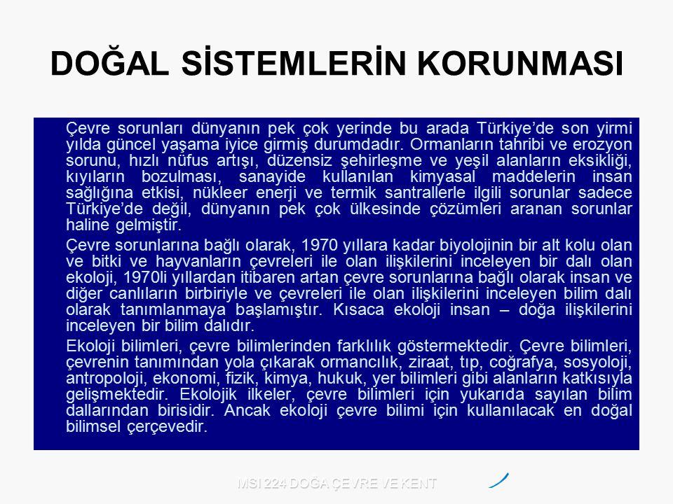 MSI 224 DOĞA ÇEVRE VE KENT DOĞAL SİSTEMLERİN KORUNMASI Çevre sorunları dünyanın pek çok yerinde bu arada Türkiye'de son yirmi yılda güncel yaşama iyic