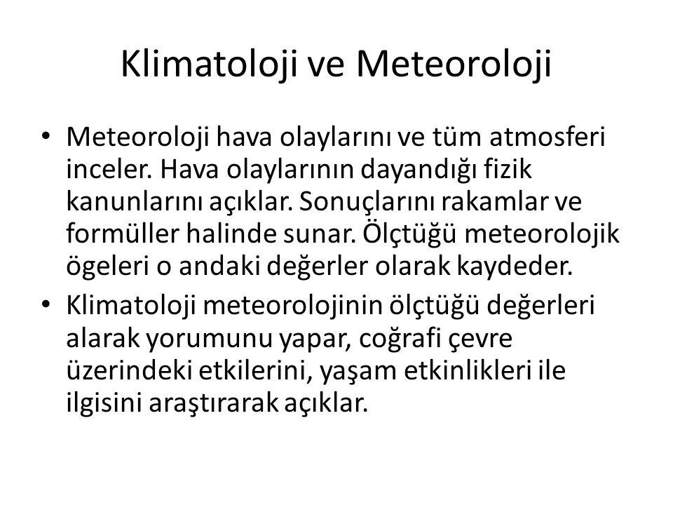 Klimatoloji ve Meteoroloji Meteoroloji hava olaylarını ve tüm atmosferi inceler. Hava olaylarının dayandığı fizik kanunlarını açıklar. Sonuçlarını rak
