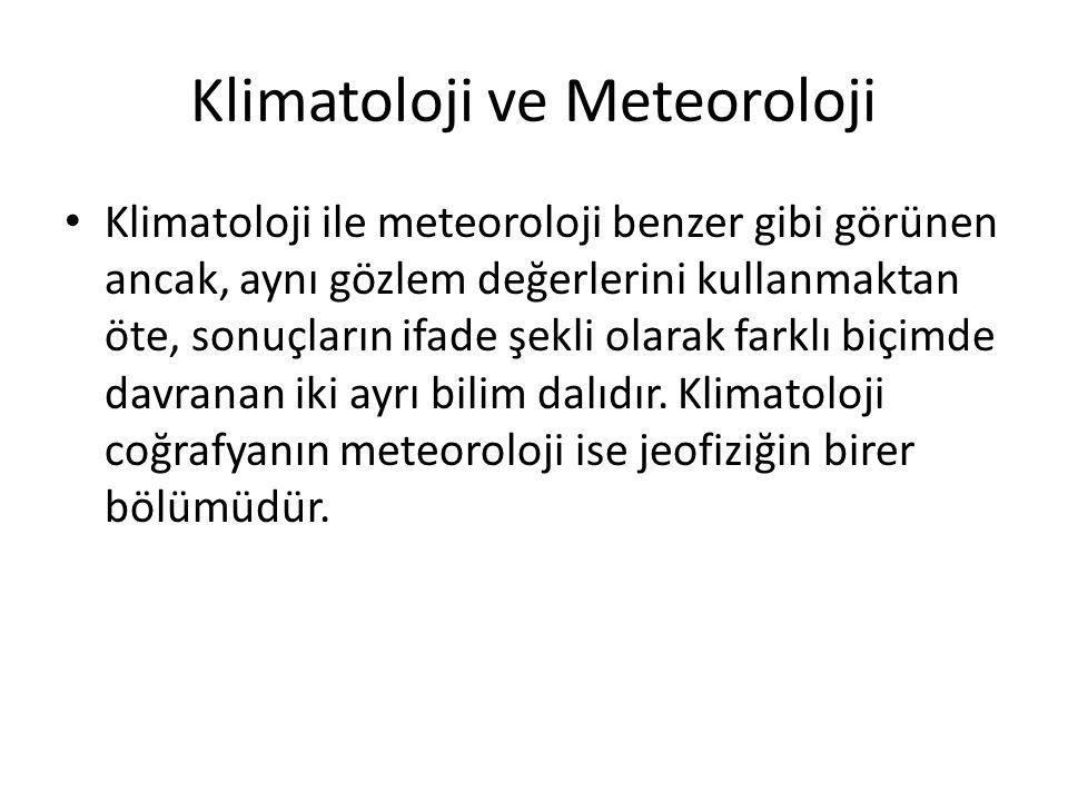 Klimatoloji ve Meteoroloji Klimatoloji ile meteoroloji benzer gibi görünen ancak, aynı gözlem değerlerini kullanmaktan öte, sonuçların ifade şekli olarak farklı biçimde davranan iki ayrı bilim dalıdır.
