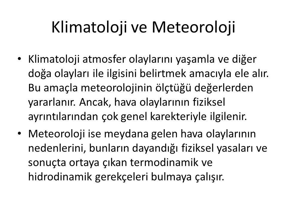 Klimatoloji ve Meteoroloji Klimatoloji atmosfer olaylarını yaşamla ve diğer doğa olayları ile ilgisini belirtmek amacıyla ele alır. Bu amaçla meteorol