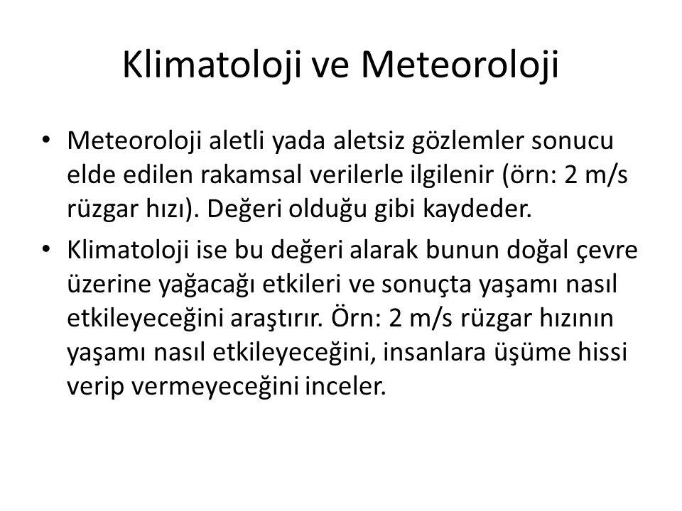 Klimatoloji ve Meteoroloji Meteoroloji aletli yada aletsiz gözlemler sonucu elde edilen rakamsal verilerle ilgilenir (örn: 2 m/s rüzgar hızı).