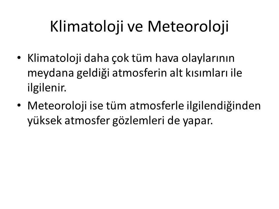Klimatoloji ve Meteoroloji Klimatoloji daha çok tüm hava olaylarının meydana geldiği atmosferin alt kısımları ile ilgilenir. Meteoroloji ise tüm atmos