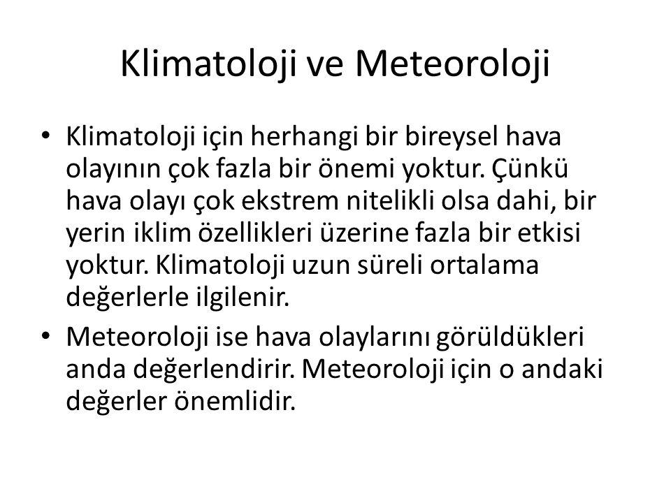 Klimatoloji ve Meteoroloji Klimatoloji için herhangi bir bireysel hava olayının çok fazla bir önemi yoktur. Çünkü hava olayı çok ekstrem nitelikli ols