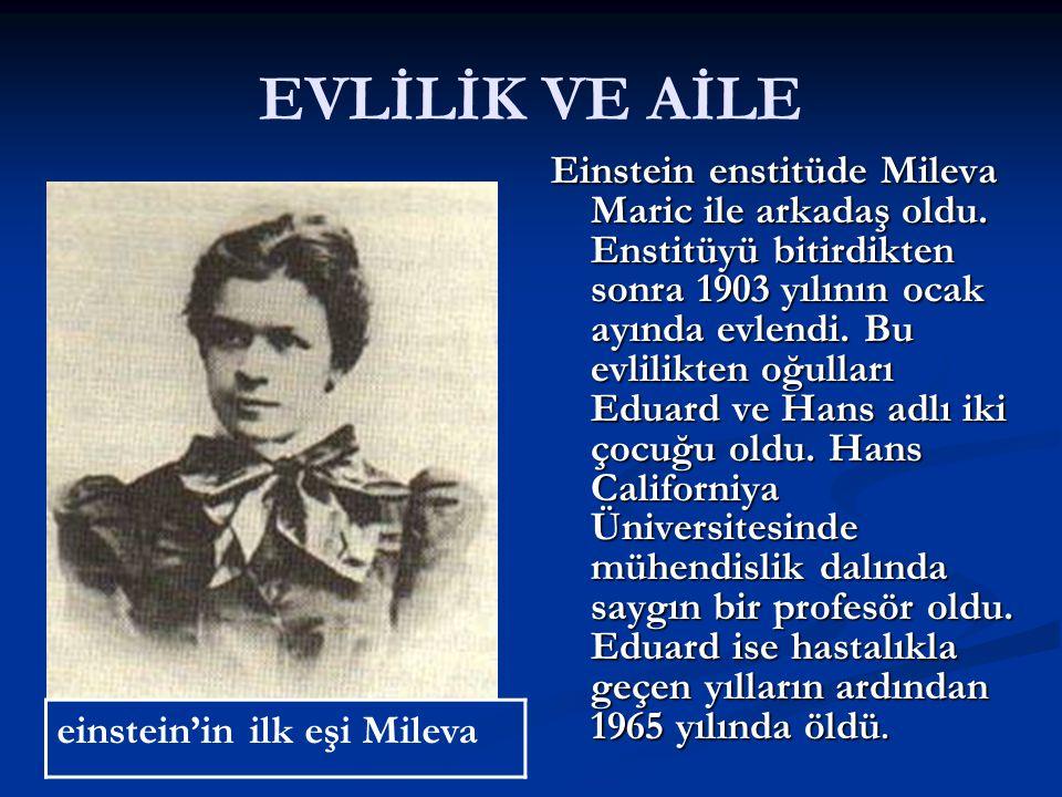 EVLİLİK VE AİLE Einstein enstitüde Mileva Maric ile arkadaş oldu.