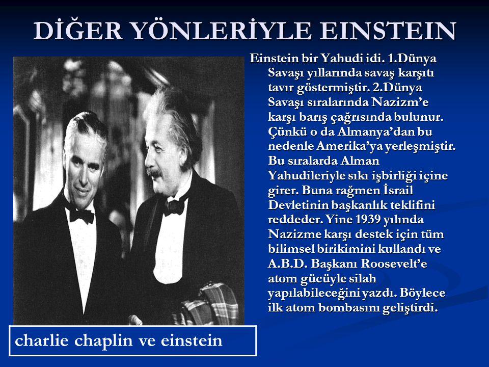 DİĞER YÖNLERİYLE EINSTEIN Einstein bir Yahudi idi.