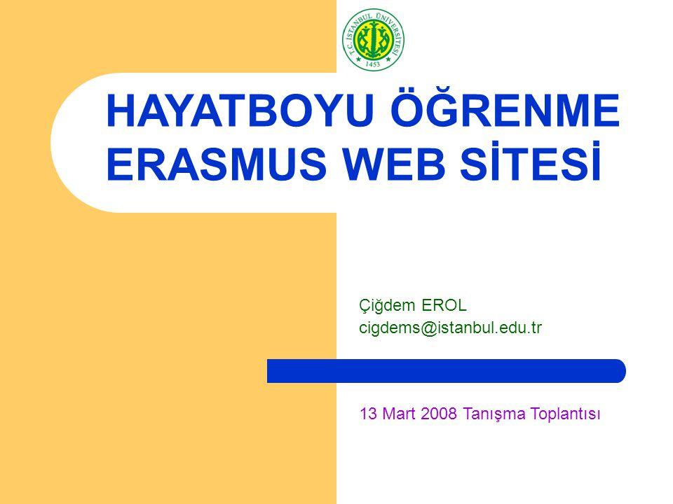 Çiğdem EROL cigdems@istanbul.edu.tr HAYATBOYU ÖĞRENME ERASMUS WEB SİTESİ 13 Mart 2008 Tanışma Toplantısı