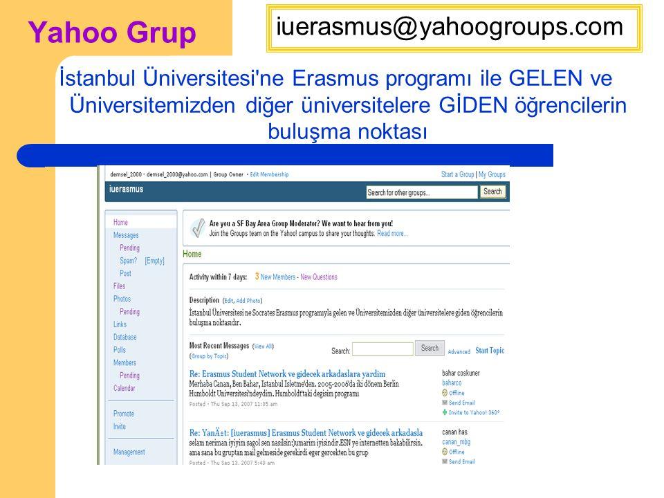 Yahoo Grup İstanbul Üniversitesi ne Erasmus programı ile GELEN ve Üniversitemizden diğer üniversitelere GİDEN öğrencilerin buluşma noktası iuerasmus@yahoogroups.com