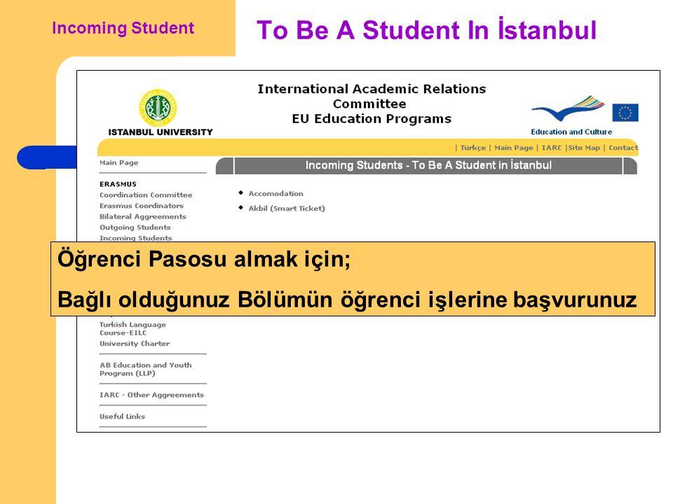 To Be A Student In İstanbul Incoming Student Öğrenci Pasosu almak için; Bağlı olduğunuz Bölümün öğrenci işlerine başvurunuz