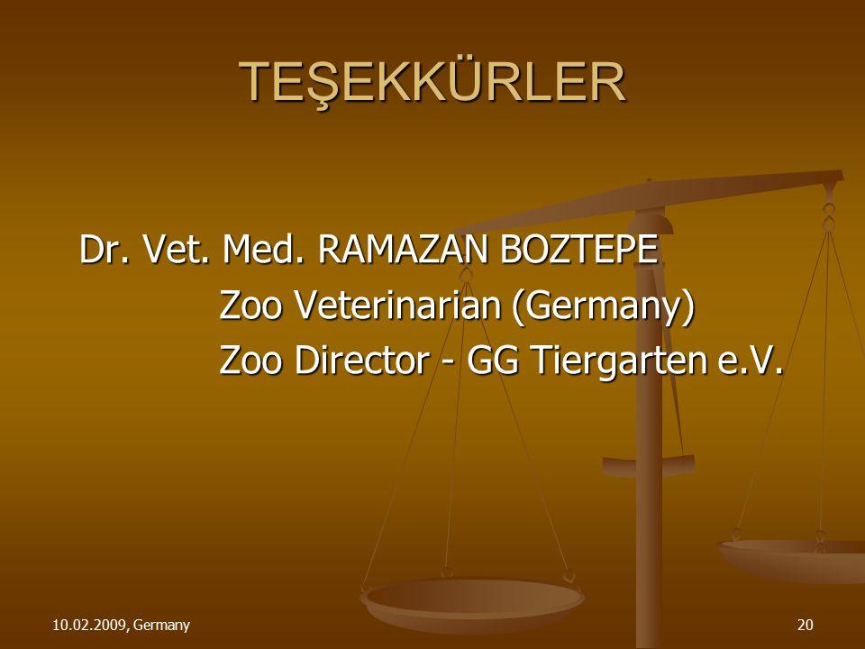 10.02.2009, Germany20 TEŞEKKÜRLER Dr. Vet. Med. RAMAZAN BOZTEPE Zoo Veterinarian (Germany) Zoo Director - GG Tiergarten e.V.