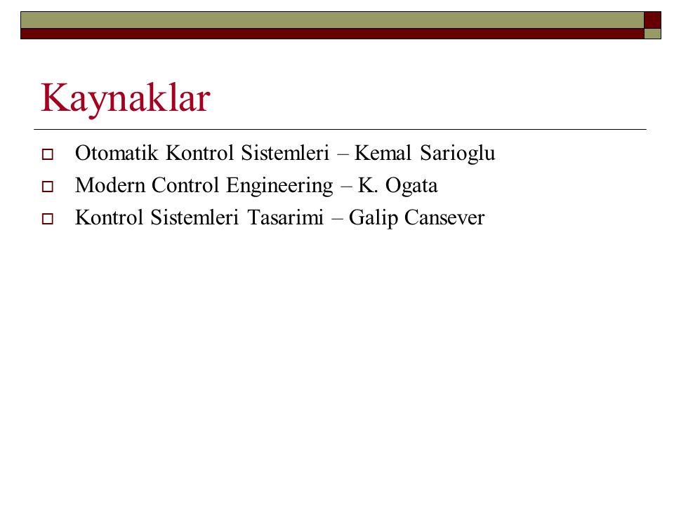 Kaynaklar  Otomatik Kontrol Sistemleri – Kemal Sarioglu  Modern Control Engineering – K.