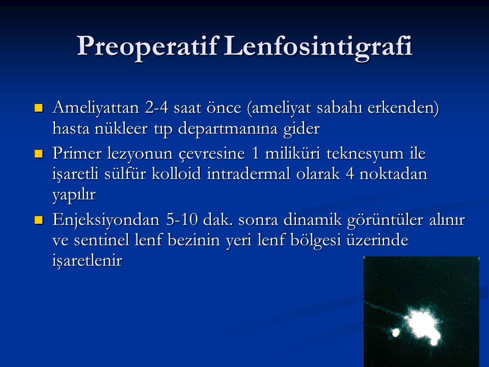 Preoperatif Lenfosintigrafi Ameliyattan 2-4 saat önce (ameliyat sabahı erkenden) hasta nükleer tıp departmanına gider Ameliyattan 2-4 saat önce (ameli