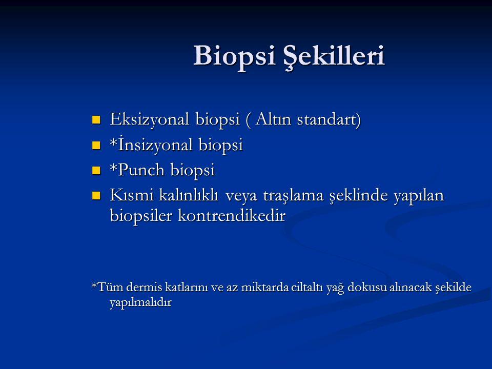 Biopsi Şekilleri Eksizyonal biopsi ( Altın standart) Eksizyonal biopsi ( Altın standart) *İnsizyonal biopsi *İnsizyonal biopsi *Punch biopsi *Punch bi