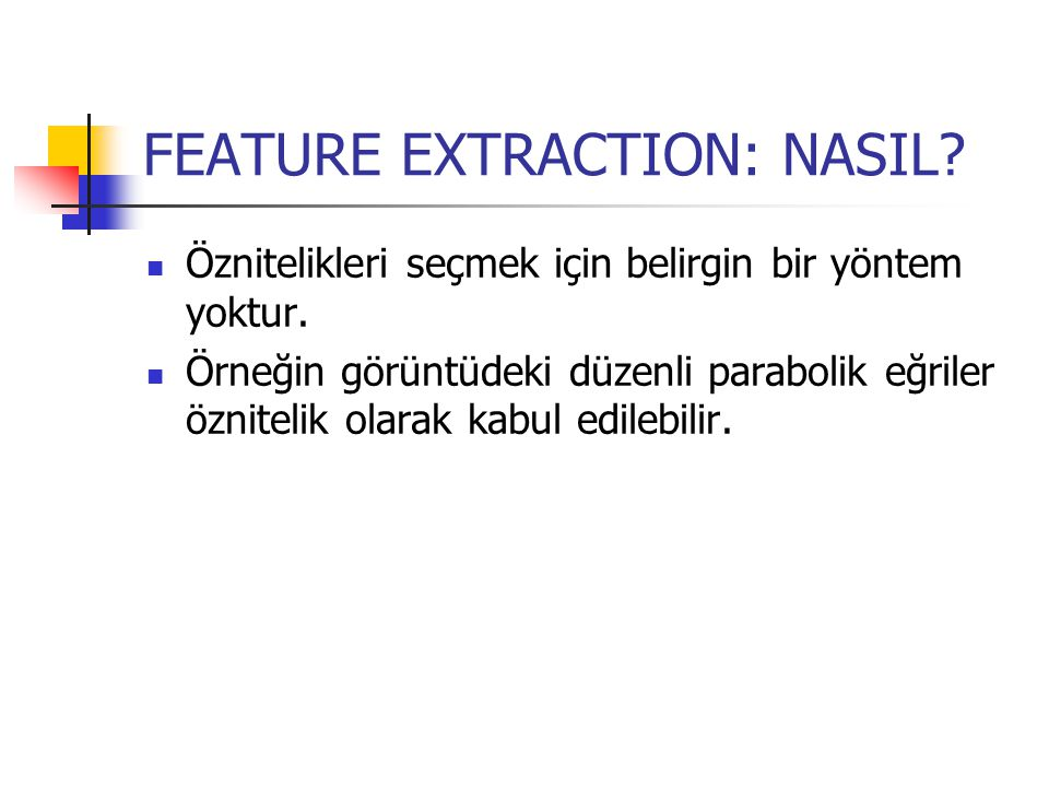 FEATURE EXTRACTION: ADIM 1 Görüntünün sınırlarının elde edilmesi: Görüntü matrisinde, en az bir tane foreground komşusu olan background pikseller sınır noktası olarak işaretlenir.