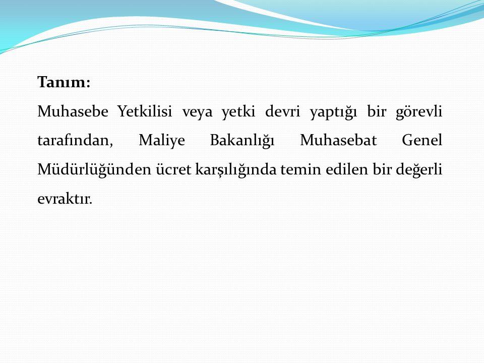 Tanım: Muhasebe Yetkilisi veya yetki devri yaptığı bir görevli tarafından, Maliye Bakanlığı Muhasebat Genel Müdürlüğünden ücret karşılığında temin edi