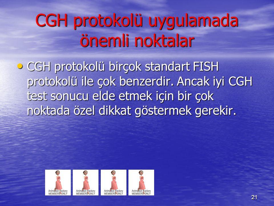 CGH protokolü uygulamada önemli noktalar CGH protokolü birçok standart FISH protokolü ile çok benzerdir. Ancak iyi CGH test sonucu elde etmek için bir