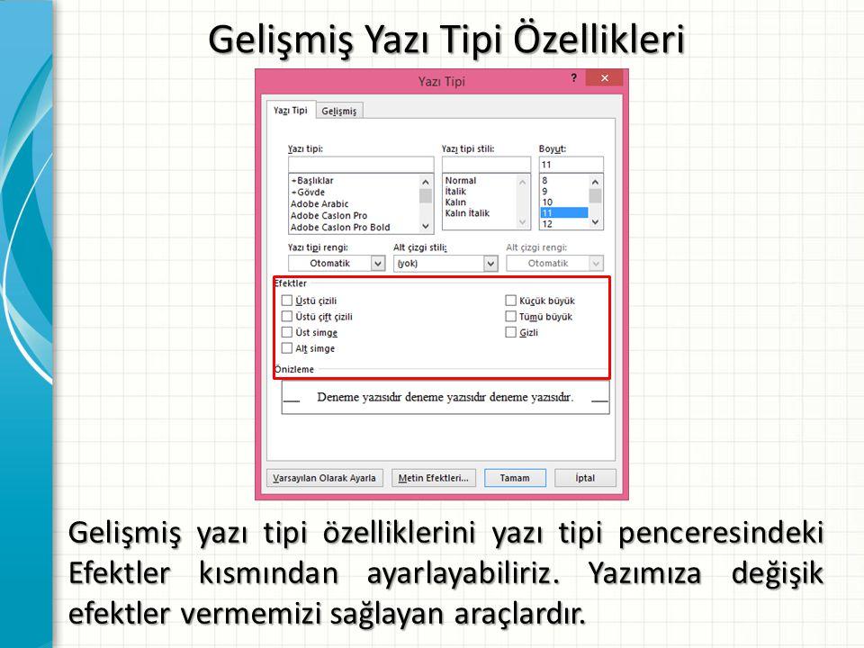 Gelişmiş Yazı Tipi Özellikleri Gelişmiş yazı tipi özelliklerini yazı tipi penceresindeki Efektler kısmından ayarlayabiliriz. Yazımıza değişik efektler