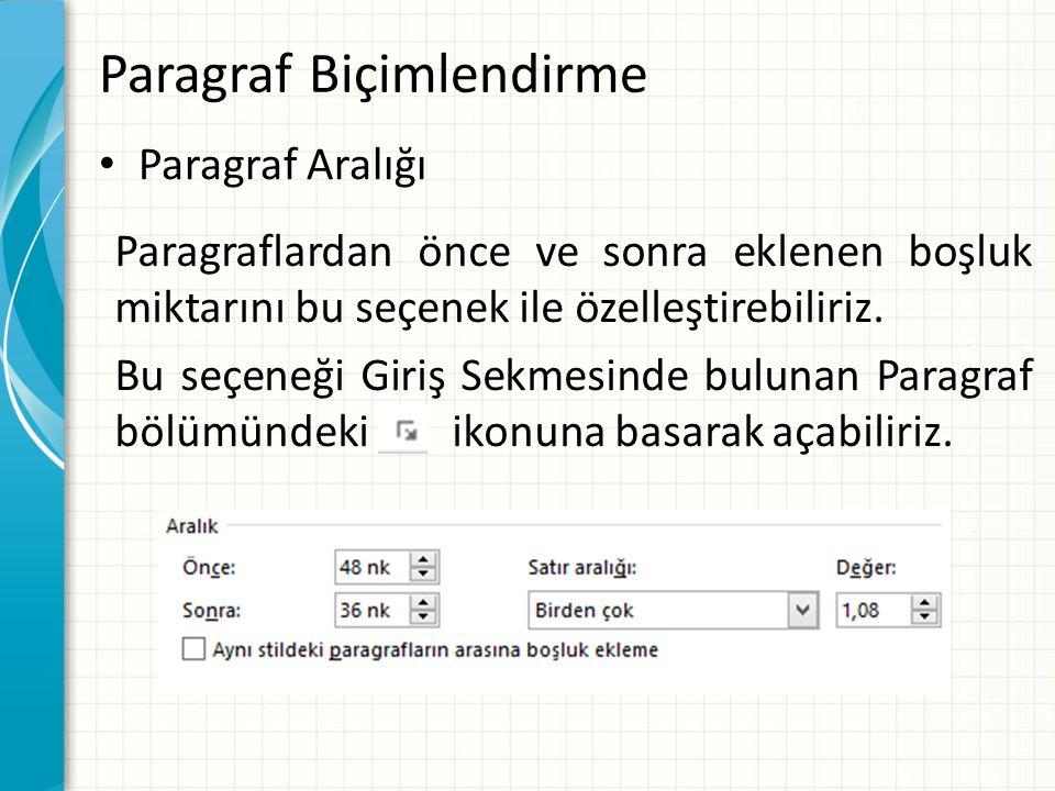 Paragraf Biçimlendirme Paragraf Aralığı Paragraflardan önce ve sonra eklenen boşluk miktarını bu seçenek ile özelleştirebiliriz. Bu seçeneği Giriş Sek
