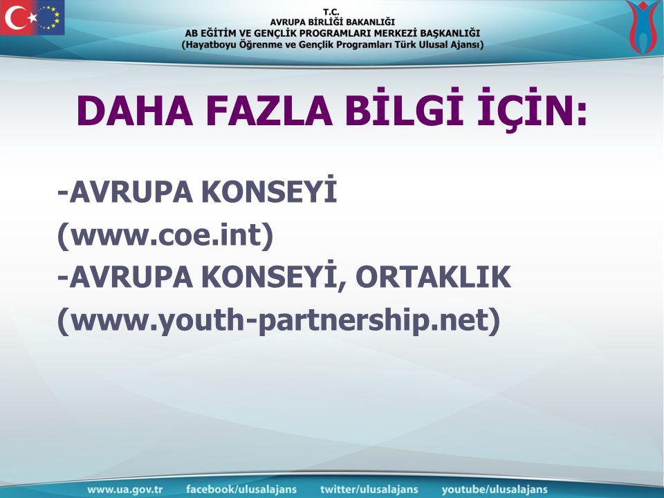 DAHA FAZLA BİLGİ İÇİN: -AVRUPA KONSEYİ (www.coe.int) -AVRUPA KONSEYİ, ORTAKLIK (www.youth-partnership.net)