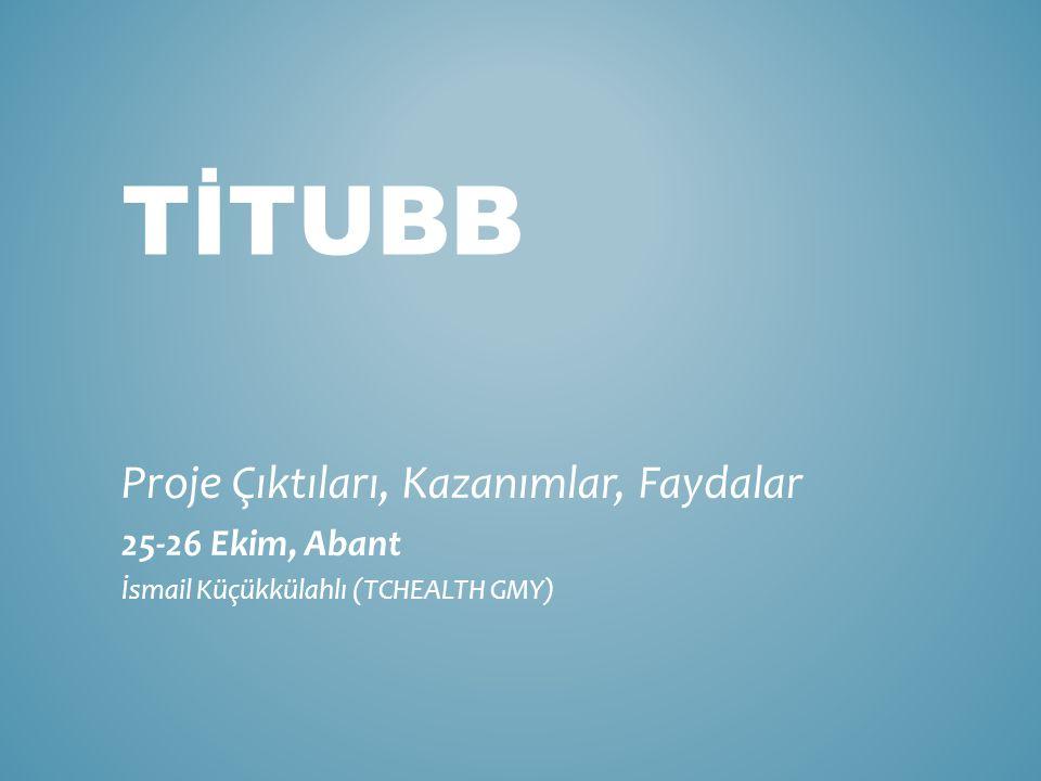 TİTUBB Proje Çıktıları, Kazanımlar, Faydalar 25-26 Ekim, Abant İsmail Küçükkülahlı (TCHEALTH GMY)