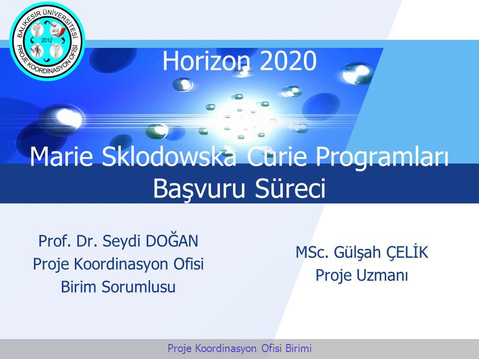LOGO Horizon 2020 Marie Sklodowska Curie Programları Başvuru Süreci Prof. Dr. Seydi DOĞAN Proje Koordinasyon Ofisi Birim Sorumlusu MSc. Gülşah ÇELİK P
