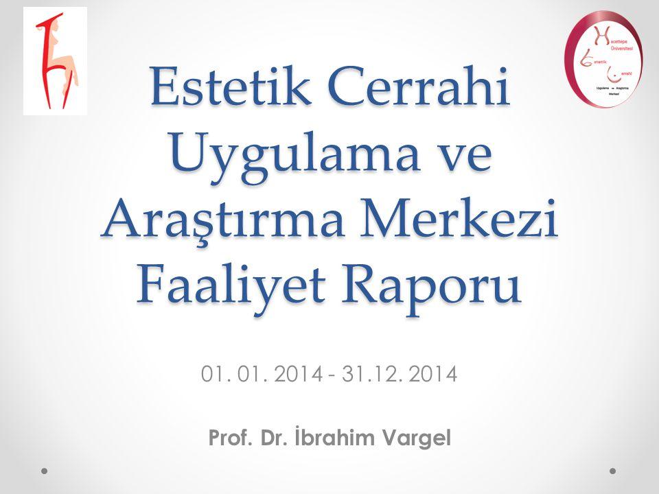 Estetik Cerrahi Uygulama ve Araştırma Merkezi Faaliyet Raporu 01. 01. 2014 - 31.12. 2014 Prof. Dr. İbrahim Vargel